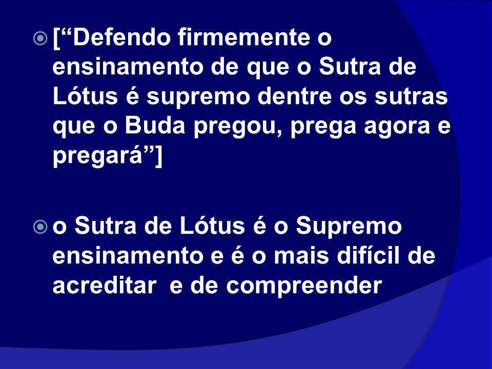 [ Defendo firmemente o ensinamento de que o Sutra de Lótus é supremo dentre os sutras que o Buda pregou, prega agora e pregará ]